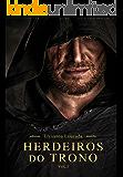 Herdeiros do Trono: Trilogia Herdeiros do Trono vol1