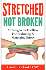 STRETCHED not Broken: The Caregiver's Toolbox For Reducing and Managing Stress Kindle Edition