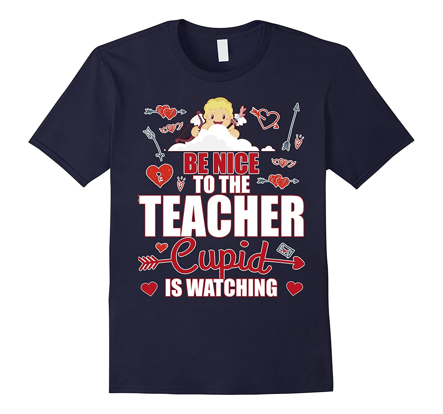 Be Nice To The Teacher Cupid Is Watching Valentines T-shirt-CL
