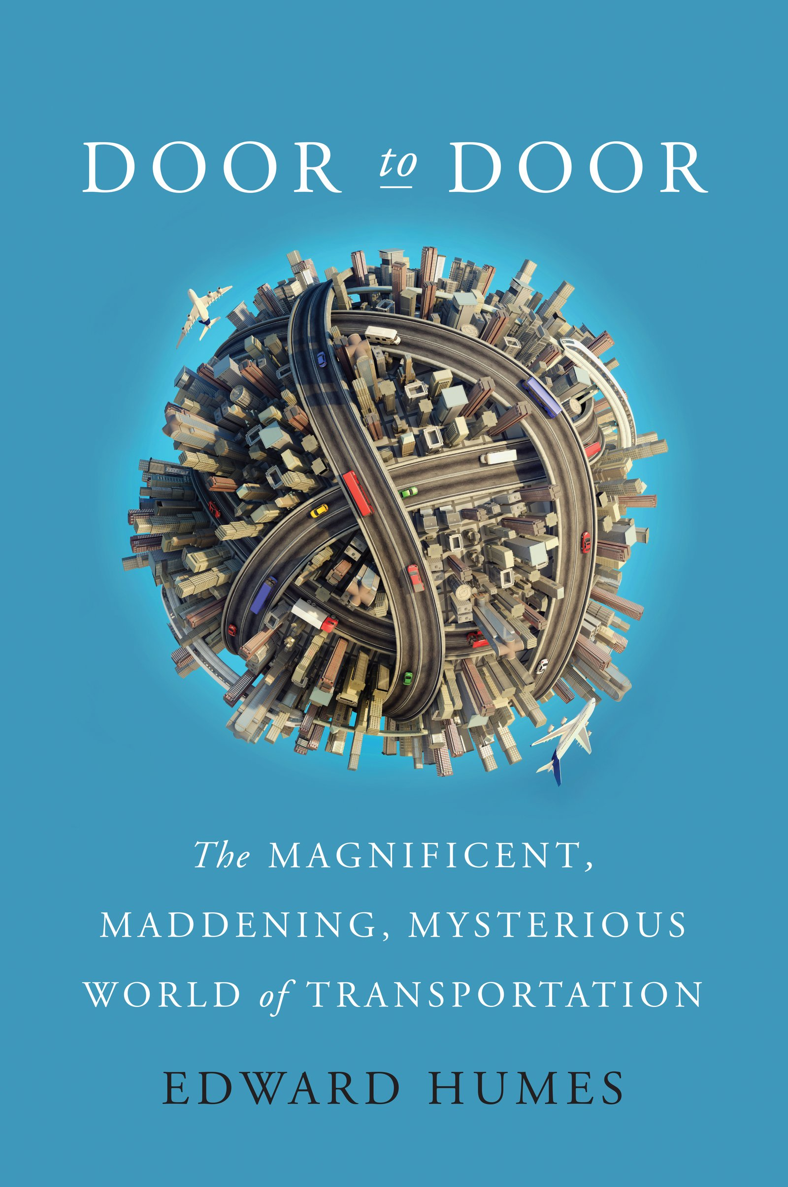 Door To Door: The Magnificent, Maddening, Mysterious World Of  Transportation: Edward Humes: 9780062372079: Amazon: Books