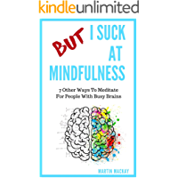 But I Suck At Mindfulness: 7 Other Ways To Meditate For People With Busy Brains (English Edition)