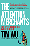 The Attention Merchants: The Epic Struggle to Get Inside Our Heads (English Edition)