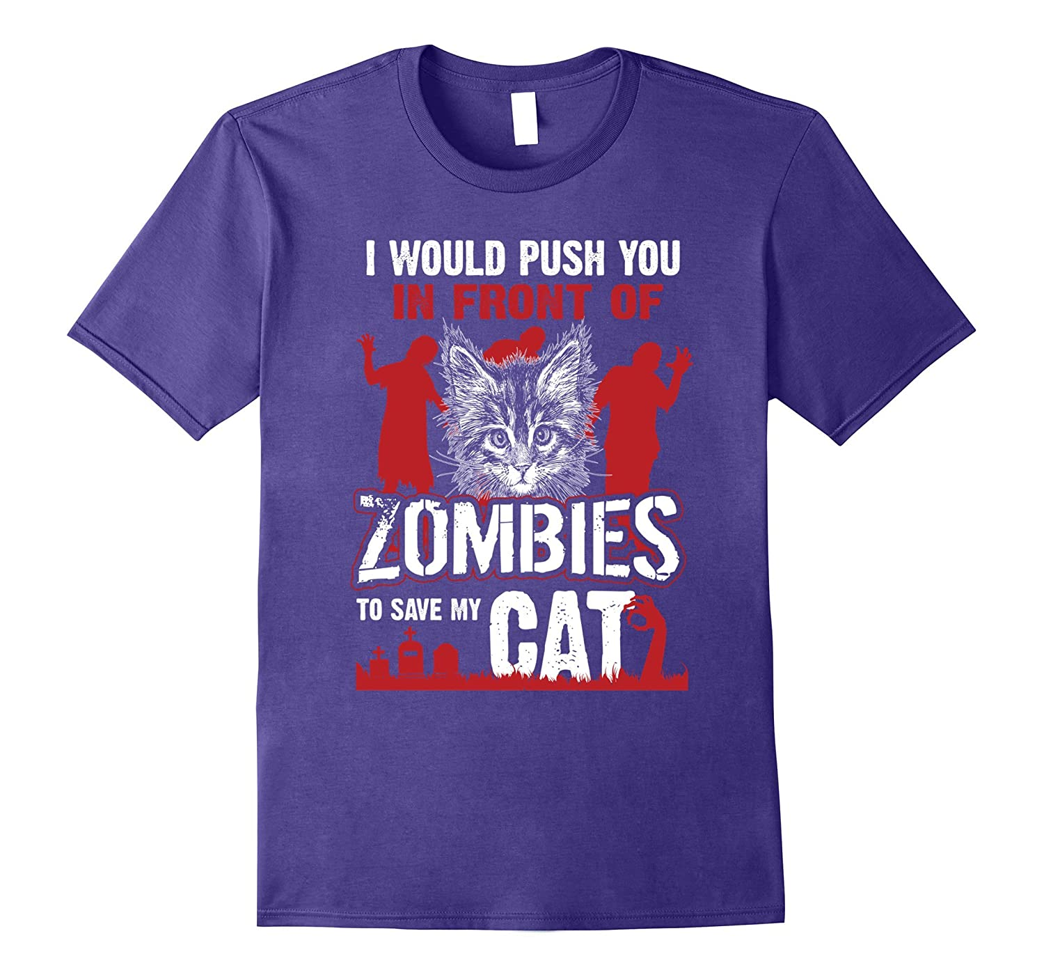 I Would Push You In Front Of Zombies To Save My Cat T-Shirt-FL