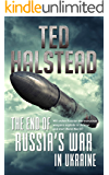 The End of Russia's War in Ukraine (The Russian Agents Book 4)
