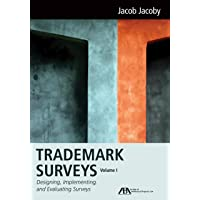 Trademark Surveys: Designing, Implementing, and Evaluating Surveys (Volume 1)