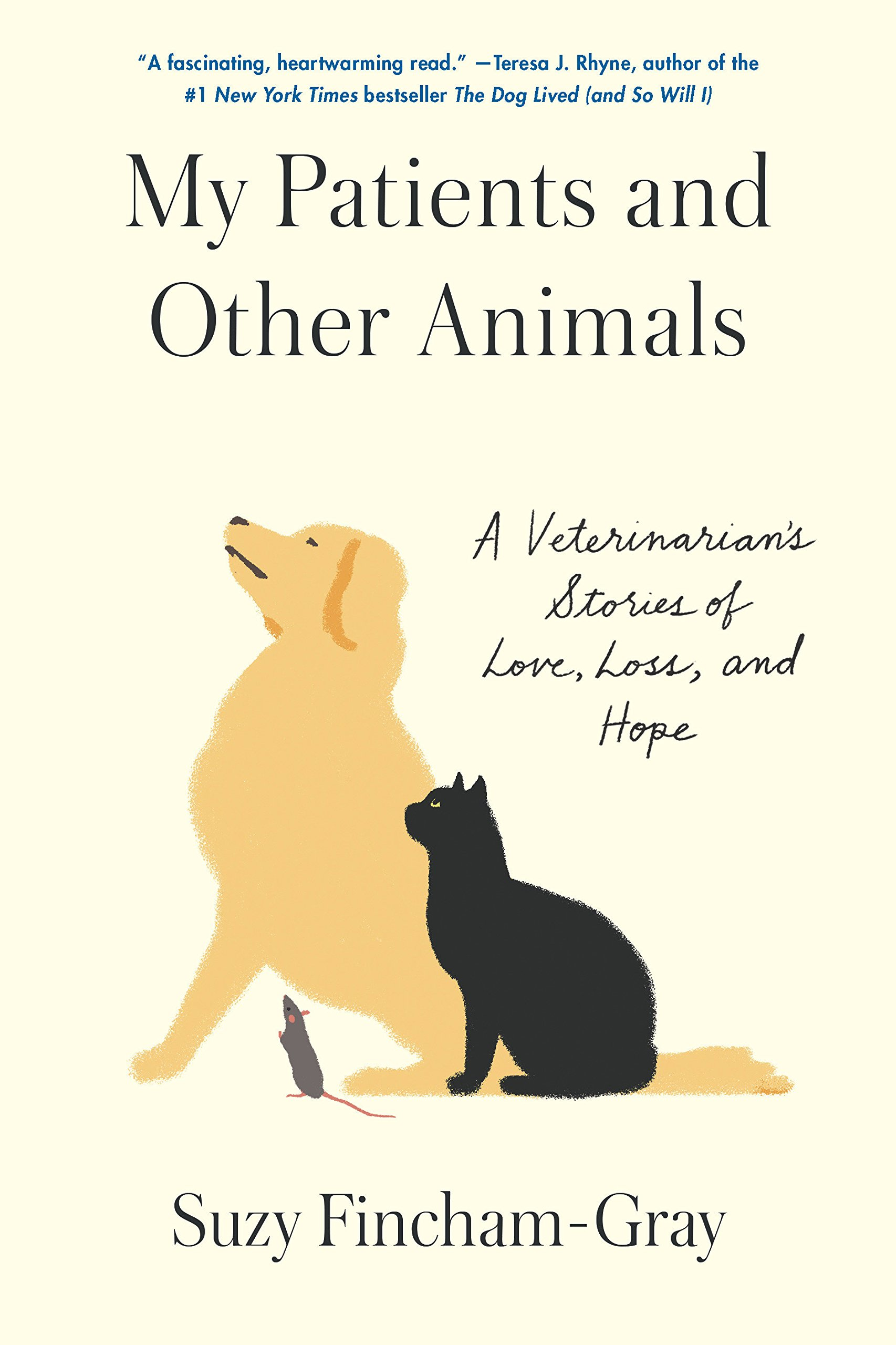 My Patients And Other Animals A Veterinarians Stories Of Love Loss Hope Suzy Fincham Gray 9780812998184 Amazon Books