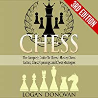Chess: The Complete Guide to Chess: Master Chess Tactics, Chess Openings and Chess Strategies