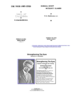 Use Your Own Eyes, Normal Sight Without Glasses and Strengthening The Eyes: A New Course in Scientific Eye Training in 28 Lessons-Natural Eyesight