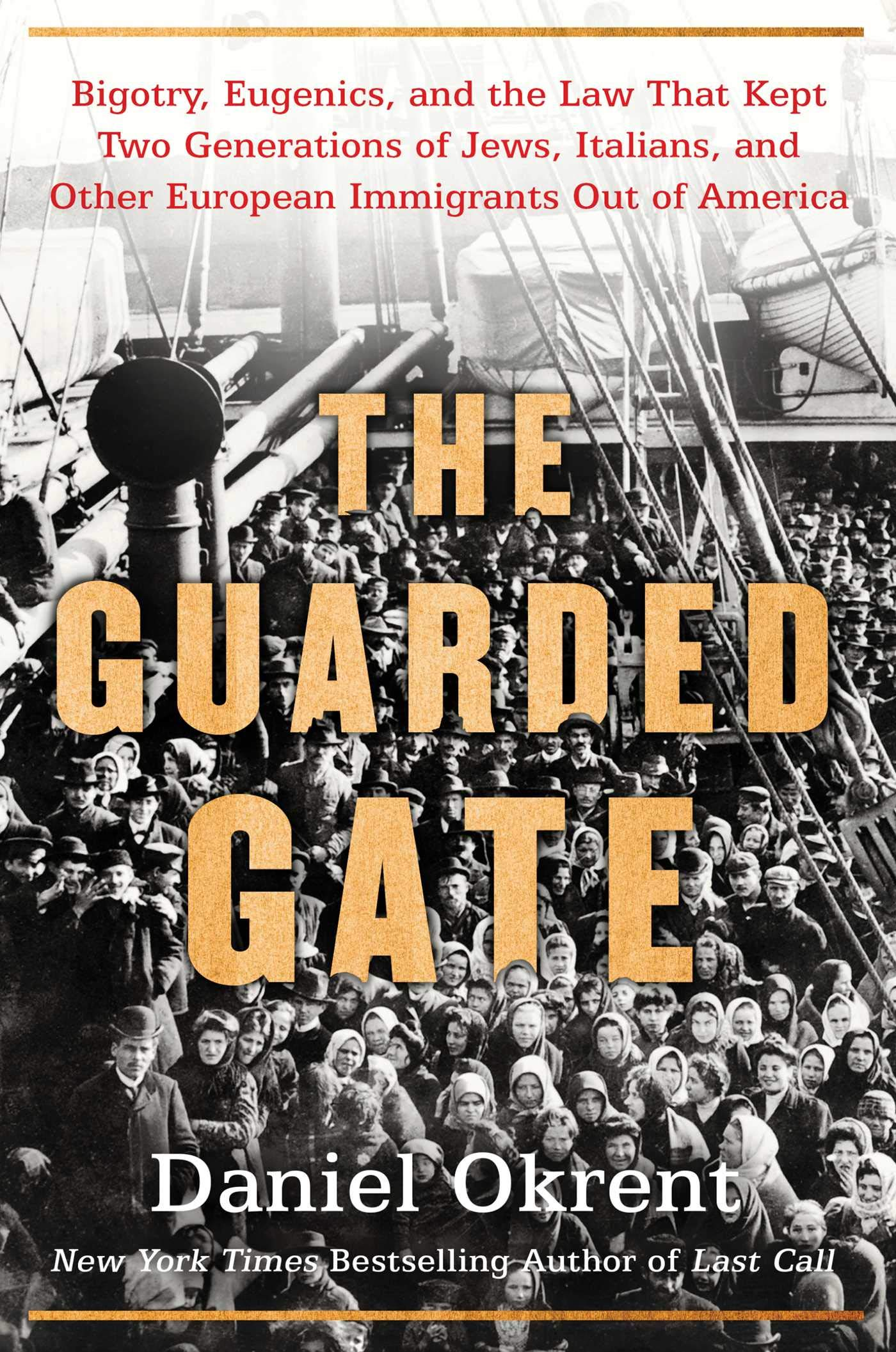 The Guarded Gate: Bigotry, Eugenics and the Law That Kept Two Generations of Jews, Italians, and Other European Immigrants Out of America by Scribner