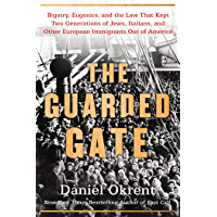 The Guarded Gate: Bigotry, Eugenics and the Law That Kept Two Generations of Jews, Italians, and Other European Immigrants Out of America (English Edition)