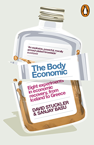 The Body Economic: Eight experiments in economic recovery, from Iceland to Greece (English Edition)