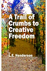 A Trail of Crumbs to Creative Freedom: One Author's Journey Through Writer's Block and Beyond. Kindle Edition