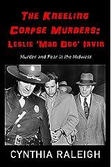 The Kneeling Corpse Murders: Leslie 'Mad Dog' Irvin Kindle Edition