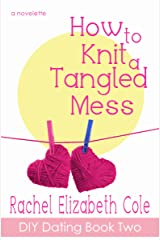 How to Knit a Tangled Mess (DIY Dating Book 2) Kindle Edition