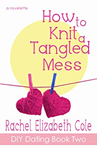 How to Knit a Tangled Mess (DIY Dating Book 2)