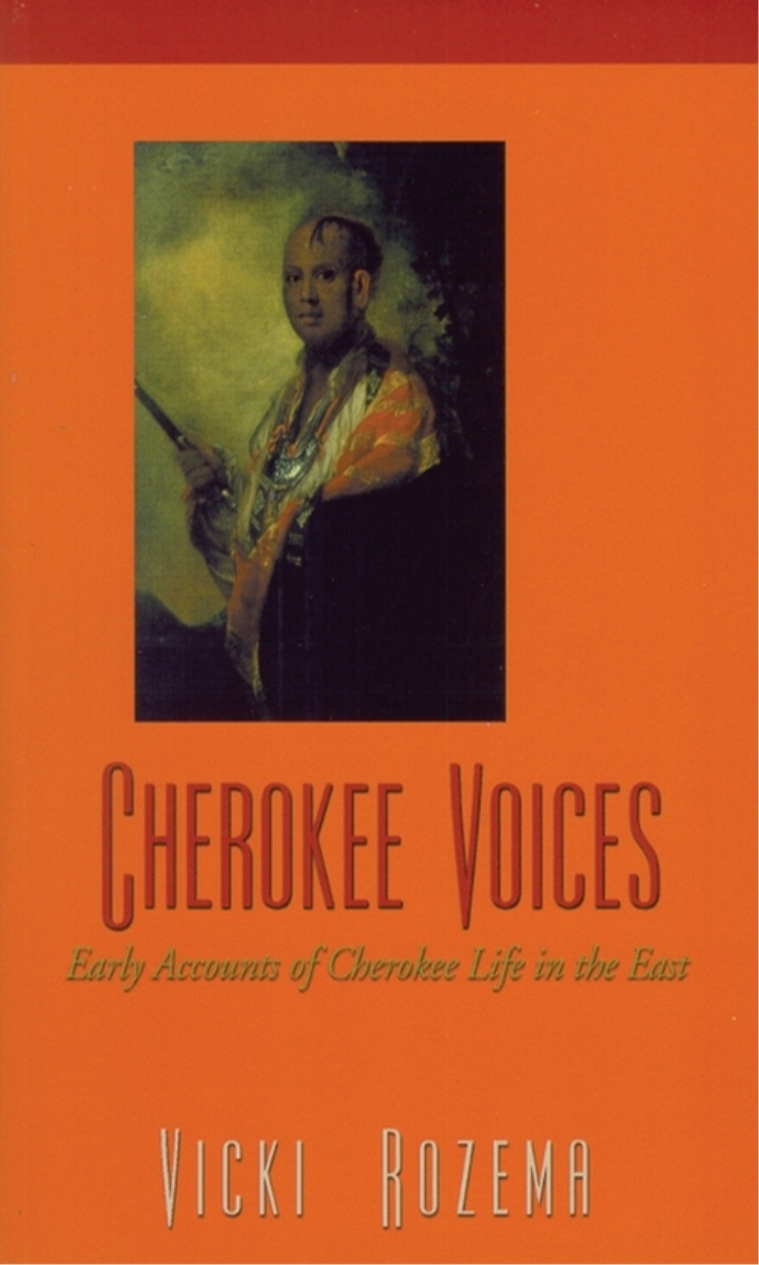 Cherokee Voices: Early Accounts of Cherokee Life in the East (Real Voices, Real History)
