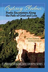 Capturing Shadows: Poetic Encounters Along the Path of Grief and Loss (Poetry, Healing, and Growth Series)
