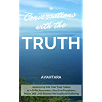 Conversations with the Truth: Awakening Into Your True Nature of Infinite Awareness, Absolute Happiness, Peace and Love Beyond the Duality of Suffering (English Edition)