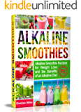 Alkaline Smoothies: Alkaline Smoothie Recipes for Weight Loss and the Benefits of an Alkaline Diet - Alkaline Drinks…