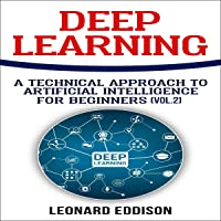 Deep Learning: A Technical Approach to Artificial Intelligence for Beginners, Volume 2