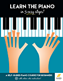 Learn The Piano In 5 Easy Steps: A Self-Guided Piano Course For Beginners (With Online Video Instruction)