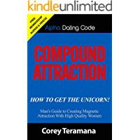 Compound Attraction: Man's Guide to Creating Magnetic Attraction with High Quality Women (English Edition)
