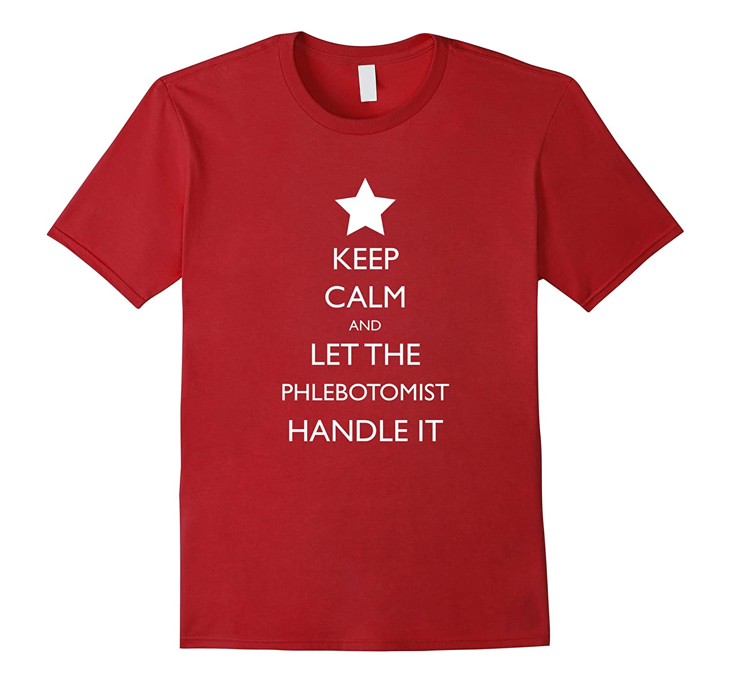 Keep Calm and Let the Phlebotomist Handle It T Shirt