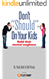"Don't ""Should"" On Your Kids: Build Their Mental Toughness"