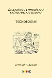 Tecnologías: Diccionario etimológico crítico del Castellano