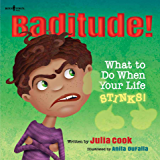 Baditude!: What to Do When Your Life STINKS! (Responsible Me Book 2)