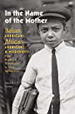 In the Name of the Mother: Italian Americans, African Americans, and Modernity from Booker T. Washington to Bruce…