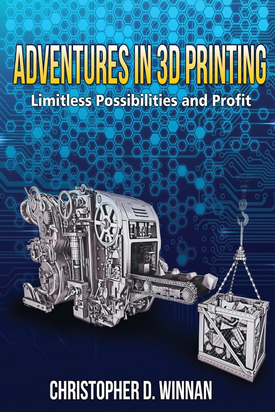 Download Adventures in 3D Printing: Limitless Possibilities and Profit Using 3D Printers pdf epub