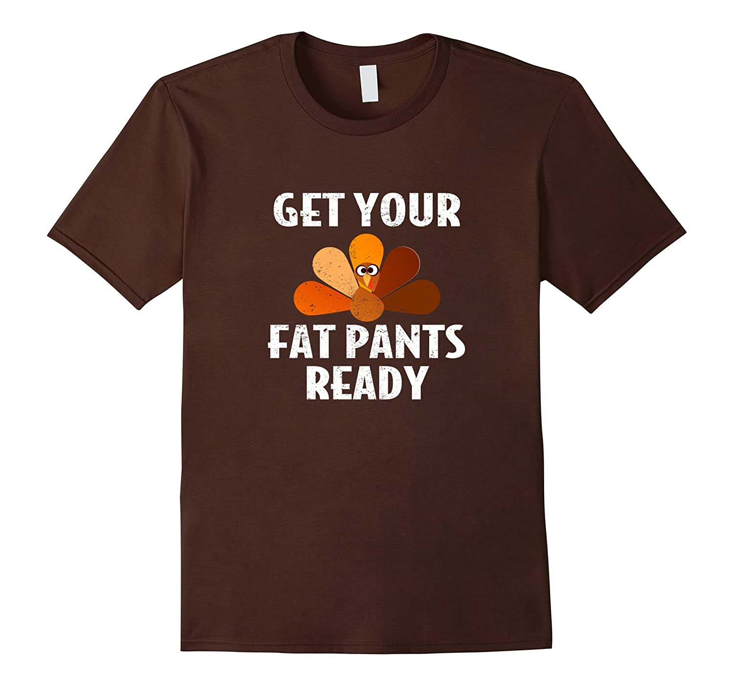 Get Your Fat Pants Ready Thanksgiving Day Funny T-Shirt-ANZ