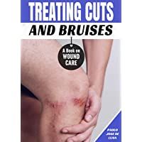 Treating Cuts and Bruises: A Book on Wound Care
