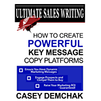 Ultimate Sales Writing: How to Create Powerful Key Message Copy Platforms (English Edition)