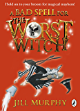 A Bad Spell for the Worst Witch (Worst Witch series Book 3) (English Edition)