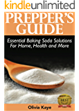 Prepper's Guide: Essential Baking Soda Solutions For Home, Health and More: A Comprehensive Guide to the Multiple Uses of Baking Soda Under Survival Conditions
