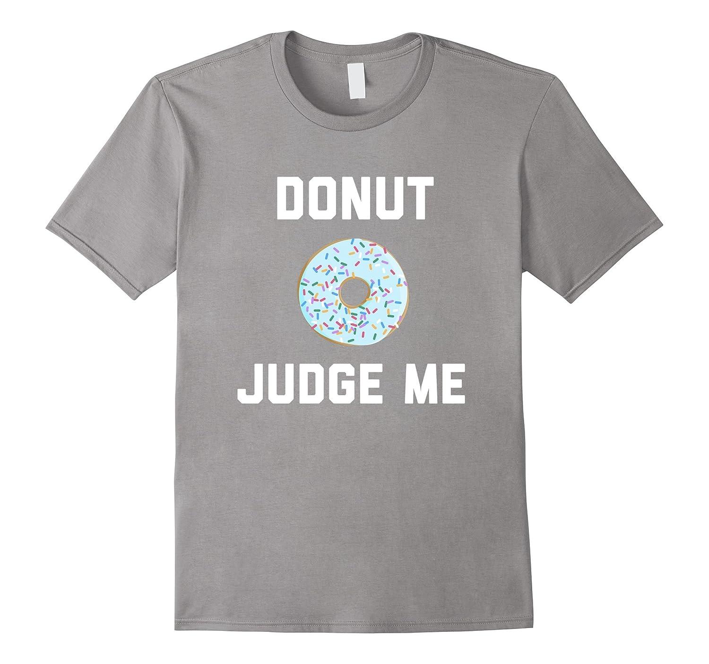 Donut Judge Me Funny Donut T-shirt-Vaci