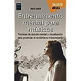 Entrenamiento mental para músicos: Técnicas de estudio mental y visualización para potenciar el rendimiento interpretativo (T