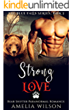 Strong Love: Bear Shifter Paranormal Romance (The Blue Falls Series Book 2)