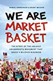 We Are Market Basket: The Story of the Unlikely
