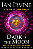 Dark is the Moon (The View from the Mirror Book 3)