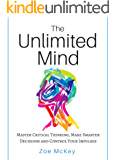 The Unlimited Mind: Master Critical Thinking,  Make Smarter Decisions,  Control Your Impulses (English Edition)
