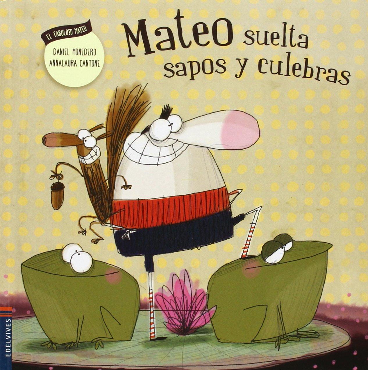Mateo suelta sapos y culebras (El fabuloso Mateo) Tapa blanda – 11 feb 2015 Daniel Monedero Alonso Annalaura Cantone Edelvives 8426398529