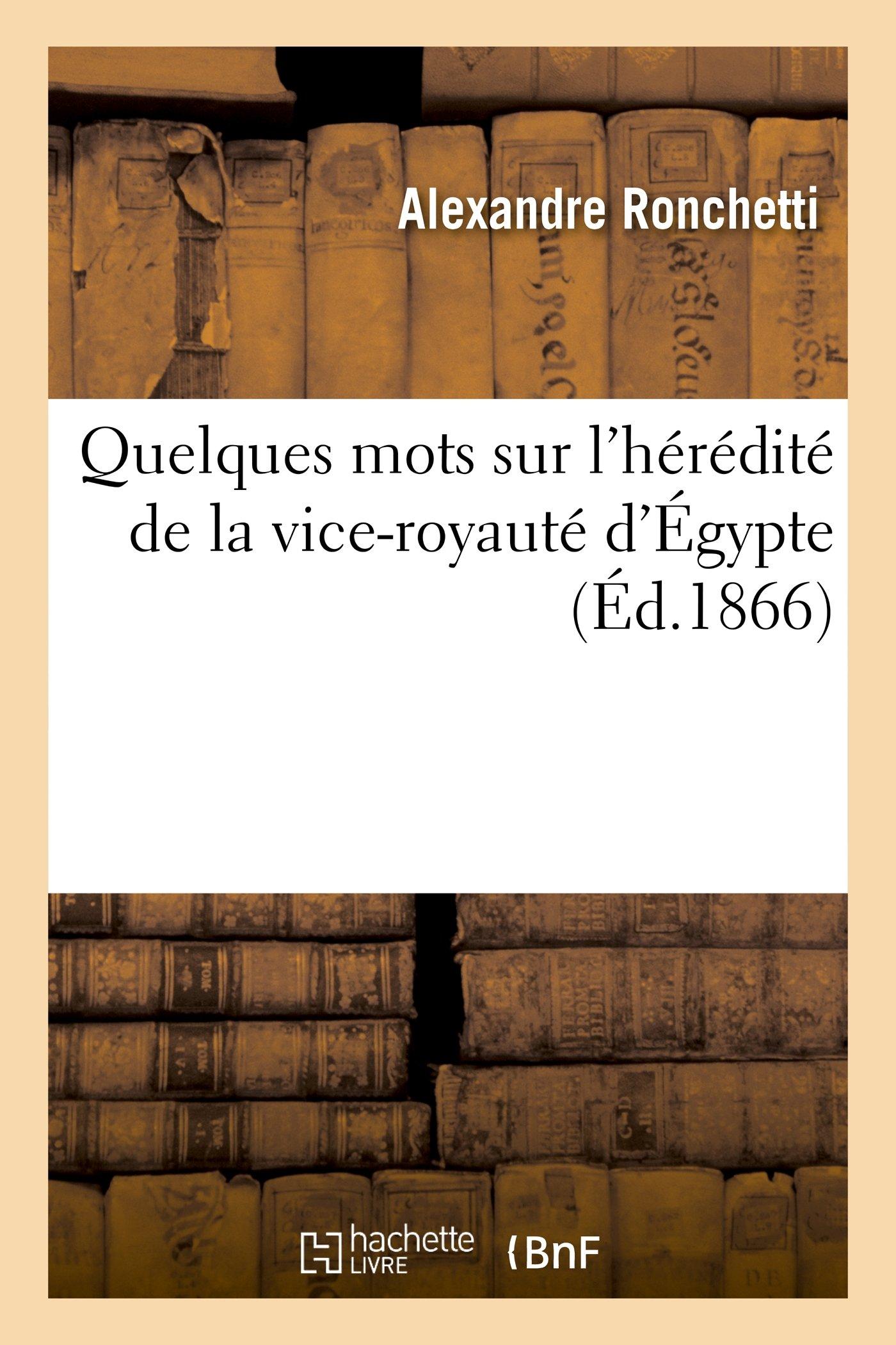 Download Quelques Mots Sur L'Heredite de La Vice-Royaute D'Egypte Telle Qu'elle a Ete Reglee Par Le Nouvel (Histoire) (French Edition) PDF