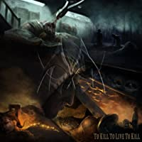 To Kill to Live to Kill [Explicit]