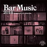 Bar Music 2016 ~Weaver of Love Selection~