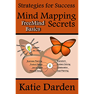 Mind Mapping Secrets - FreeMind Basics: Using Free Software to Create your Mind Maps (Strategies for Success - Mind Maps…