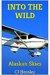 INTO THE WILD Alaskan Skies: CJ's Outdoor Adventure Series - Volume 4 Kindle Edition
