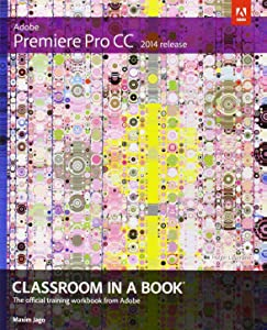 Adobe Premiere Pro CC Classroom in a Book (2014 Release) by Maxim Jago (3-Sep-2014) Paperback
